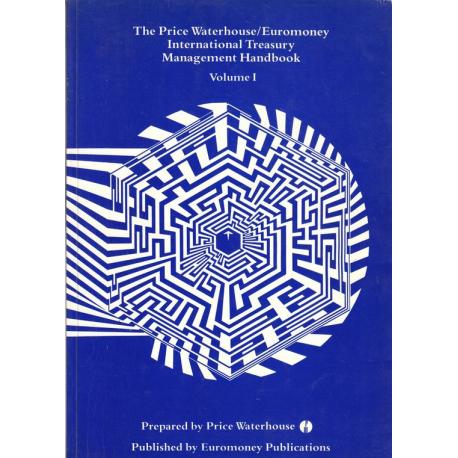 The Price Waterhouse/Euromoney International treasury management handbook. Vol 1&2