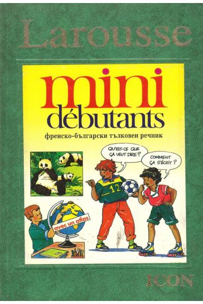 Larousse mini debutants . Френско-български тълковен речник